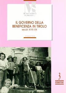 Il governo della benificienza in Tirolo (secoli XVIII-XX)