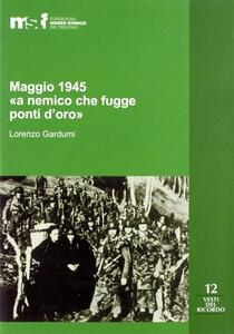Maggio 1945. «A nemico che fugge ponti d'oro». La memoria popolare e le stragi di Ziano, Stramentizzo e Molina di Fiemme