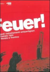 Feuer! I grandi rastrellamenti antipartigiani dell'estate 1944 tra Veneto e Trentino