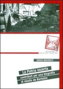 La patria incerta. Contributi per una biografia di Adolfo de Bertolini - Sergio Benvenuti - copertina