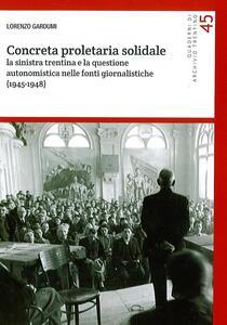 Concreta proletaria solidale. La sinistra trentina e la questione autonomistica nelle fonti giornalistiche (1945-1948)