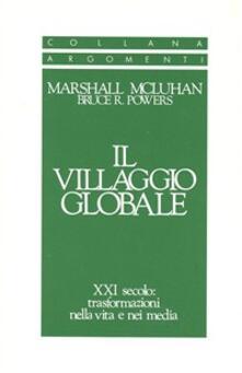 Il villaggio globale. XXI secolo: trasformazioni nella vita e nei media - Marshall McLuhan,Bruce Powers - copertina