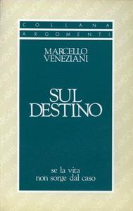 SUL DESTINO. SE LA VITA NON SORGE DAL CASO di Marcello Veneziani