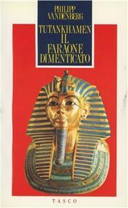 Tutankhamen. Il faraone dimenticato