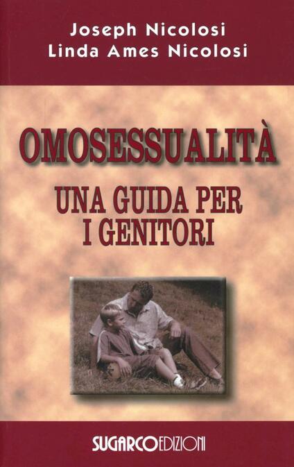 Omosessualità. Una guida per i genitori - Joseph Nicolosi,Linda A. Nicolosi - copertina