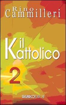 Il Kattolico. Vol. 2 - Rino Cammilleri - copertina