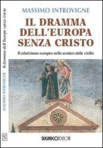 Il dramma dell'Europa senza Cristo. Il relativismo europeo nello scontro delle civiltà