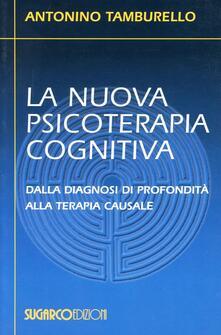 La nuova psicoterapia cognitiva. Dalla diagnosi di profondità alla terapia causale - Antonino Tamburello - copertina