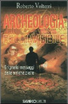 Archeologia dellinvisibile. Enigmatici messaggi dalle antiche pietre.pdf