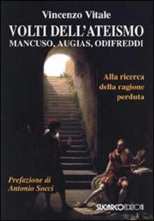 Volti dell'ateismo. Mancuso, Augias, Odifreddi. Alla ricerca della ragione perduta - Vincenzo Vitale - copertina