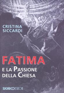 Fatima e la passione della chiesa - Cristina Siccardi - copertina