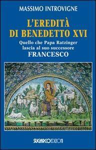 L' eredità di Benedetto XVI. Quello che papa Ratzinger lascia al suo successore Francesco