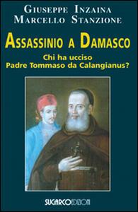 Assassinio a Damasco. Chi ha ucciso padre Tommaso da Calangianus?