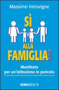 Sì alla famiglia! Manifesto per un'istituzione in pericolo