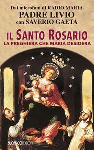 Il Santo Rosario. La preghiera che Maria desidera
