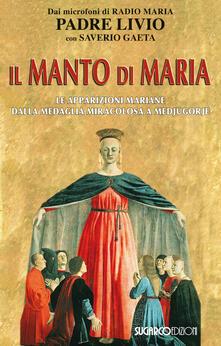 Voluntariadobaleares2014.es Il manto di Maria. Le apparizioni mariane dalla medaglia miracolosa a Medjugorje Image