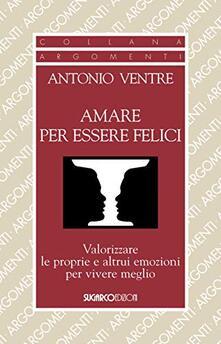 Antondemarirreguera.es Amare per essere felici. Valorizzare le proprie e altrui emozioni per vivere meglio Image