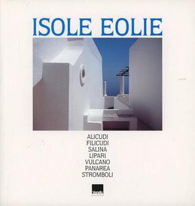 Isole Eolie. Alicudi, Filicudi, Salina, Lipari, Vulcano, Panarea, Stromboli Ediz. italiana e inglese