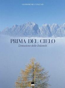 Prima del cielo. L'emozione delle Dolomiti. Ediz. italiana e inglese