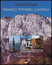 I magnifici borghi. Frisanco, Poffabro, Casasola. Ediz. italiana, inglese, spagnola e tedesca - Antonio Zuccon - copertina