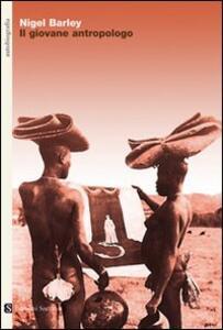 Il giovane antropologo. Appunti da una capanna di fango