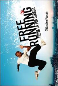 Libro Freerunning. Trova la tua strada Sébastien Foucan