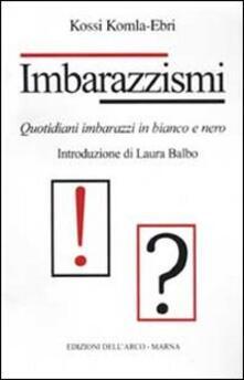 Imbarazzismi. Quotidiani imbarazzi in bianco e nero - Kossi Komla-Ebri - copertina