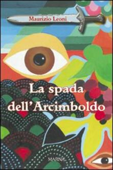 La spada dell'Arcimboldo - Maurizio Leoni - copertina