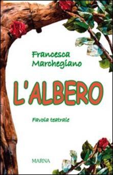 L' albero. Favola teatrale - Francesca Marchegiano - copertina