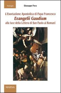 L' esortazione apostolica di papa Francesco Evangelii Gaudium alla luce della Lettera di San Paolo ai Romani