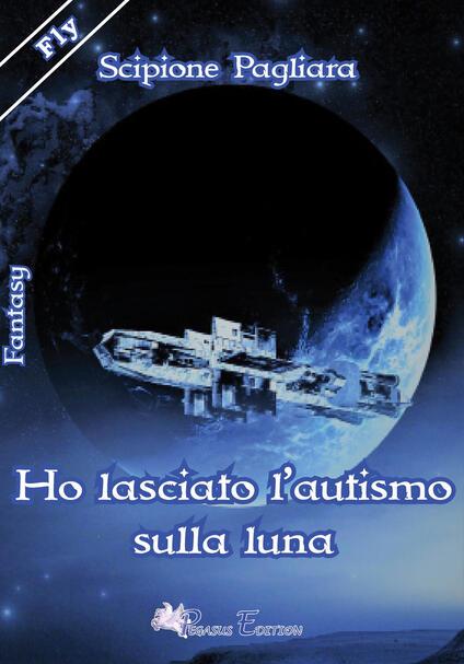 Ho lasciato l'autismo sulla luna - Scipione Pagliara - copertina