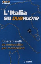 L' Italia su dueruote. 40 itinerari da motociclisti per motociclisti