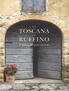 La Toscana di Ruffino. Il gusto di stare insieme - Francesco Sorelli - copertina