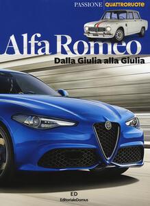 Alfa Romeo. Dalla Giulia alla Giulia. Ediz. a colori