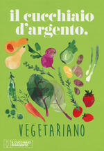 Il Cucchiaio d'Argento vegetariano. Ediz. a colori