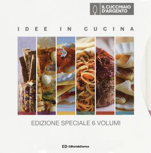Il Cucchiaio d'Argento. Idee in cucina. Primi di mare-Happy hour veg-Piccoli arrosti-Pasta fresca-Biscotti e dolcetti-Torte salate