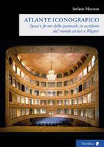 Spazi e forme dello spettacolo in Occidente dal mondo antico a Wagner. Atlante iconografico. Ediz. illustrata