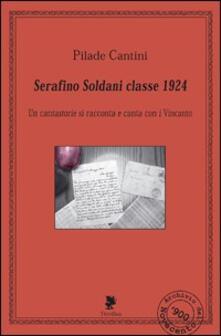 Serafino Soldani classe 1924. Con CD Audio - Pilade Cantini - copertina