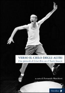 Verso il cielo degli altri. Uno spettacolo di César Brie con il Teatro Setaccio - Fernando Marchiori - copertina
