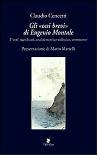 Gli «ossi brevi» di Eugenio Montale. I veri significati, analisi metrico-stilistica, commento