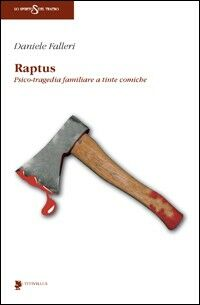 Raptus. Psico-tragedia familiare a tinte comiche