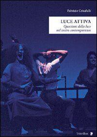 Luce attiva. Questioni della luce nel teatro contemporaneo