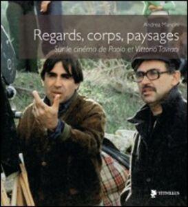 Regards, corps, paysages sur le cinéma de Paolo et Vittorio Taviani