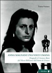Anna Magnani una voce umana. Fotografie di Gastone Bosio Dal Museo biblioteca dell'attore di Genova