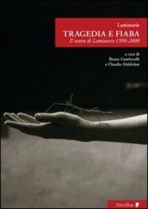 Tragedia e fiaba. Il teatro di Laminarie 1996-2008