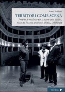Territori come scena. Progetti di residenze per il teatro: idee, visioni, tracce da Toscana, Piemonte, Puglia, Lombardia