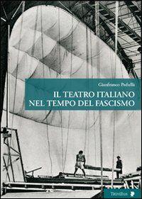 Il teatro italiano nel tempo del fascismo