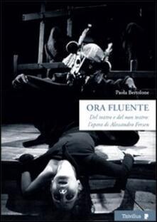 Ora fluente. Dal teatro e del non teatro. L'opera di Alessandro Fersen. Con DVd - Paola Bertolone - copertina