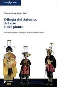 Trilogia del Salento, del riso e del pianto. Tre testi teatrali scritti per i Cantieri teatrali Koreja