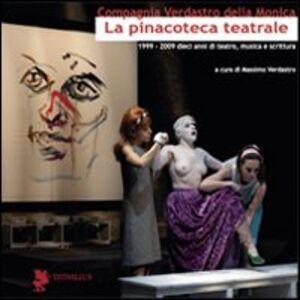 La pinacoteca teatrale (1999-2009). Dieci anni di teatro, musica e scrittura
